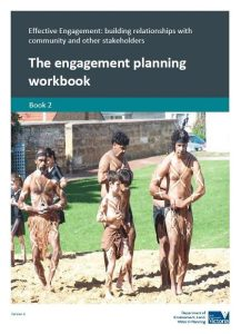 Effective Engagement: building relationships with community and other stakeholders. Book 2: The engagement planning workbook