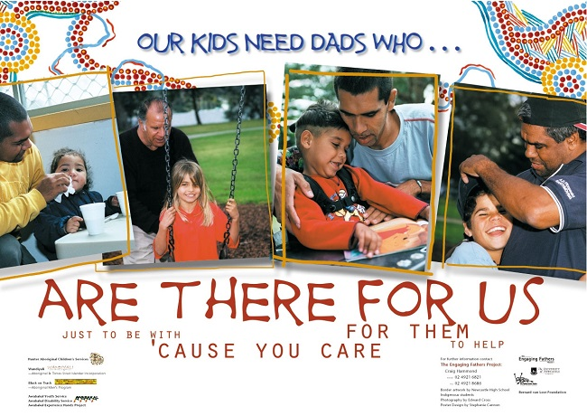 Poster with pictures of Aboriginal fathers with the text Our kids need dads who are there for us.